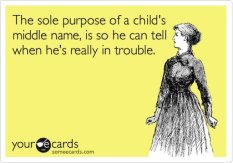Child's middle name when in trouble.