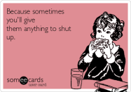 because-sometimes-youll-give-them-anything-to-shut-up-35140