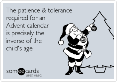 the-patience-tolerance-required-for-an-advent-calendar-is-precisely-the-inverse-of-the-childs-age-e4819